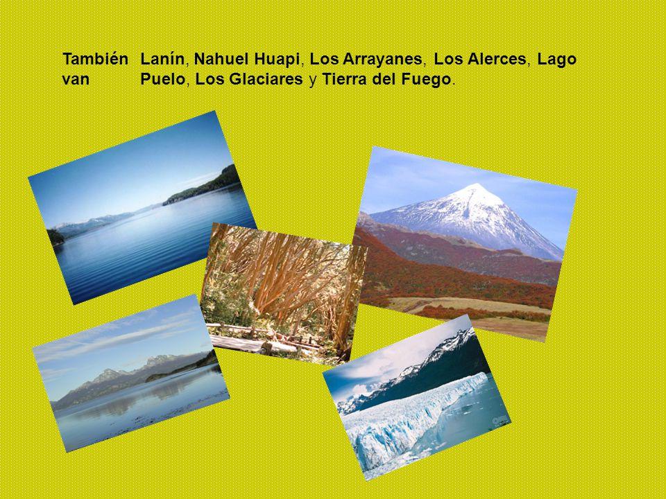 Lanín, Nahuel Huapi, Los Arrayanes, Los Alerces, Lago Puelo, Los Glaciares y Tierra del Fuego. También van