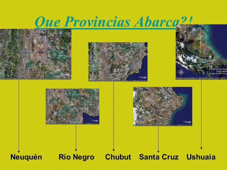 Que Provincias Abarca?! Río NegroNeuquénSanta CruzUshuaiaChubut