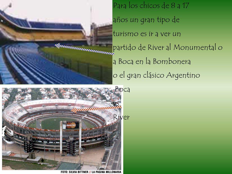 Para los chicos de 8 a 17 años un gran tipo de turismo es ir a ver un partido de River al Monumental o a Boca en la Bombonera o el gran clásico Argentino Boca vs.