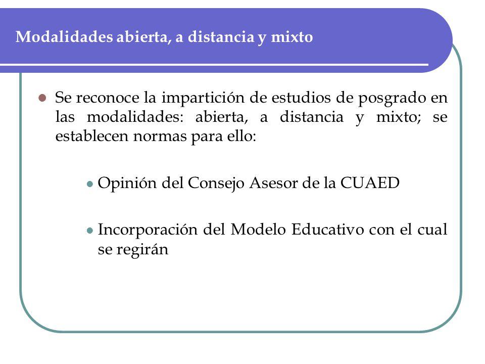 Modalidades abierta, a distancia y mixto Se reconoce la impartición de estudios de posgrado en las modalidades: abierta, a distancia y mixto; se establecen normas para ello: Opinión del Consejo Asesor de la CUAED Incorporación del Modelo Educativo con el cual se regirán