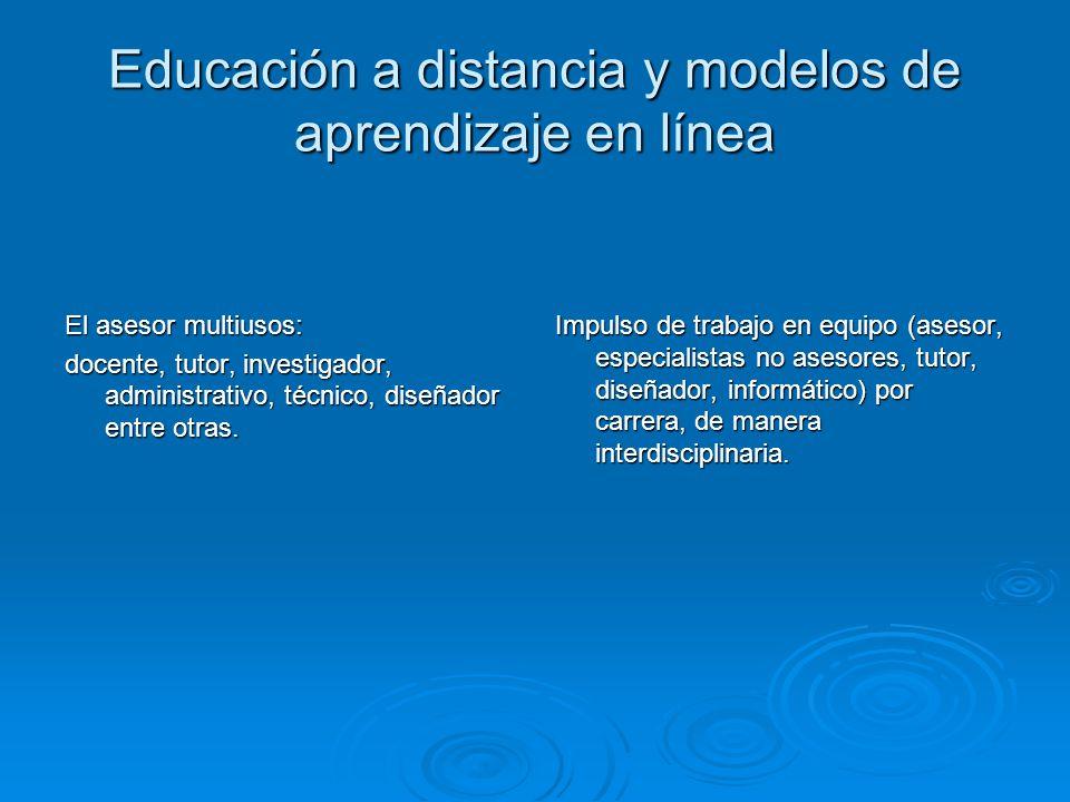Educación a distancia y modelos de aprendizaje en línea El asesor multiusos: docente, tutor, investigador, administrativo, técnico, diseñador entre otras.