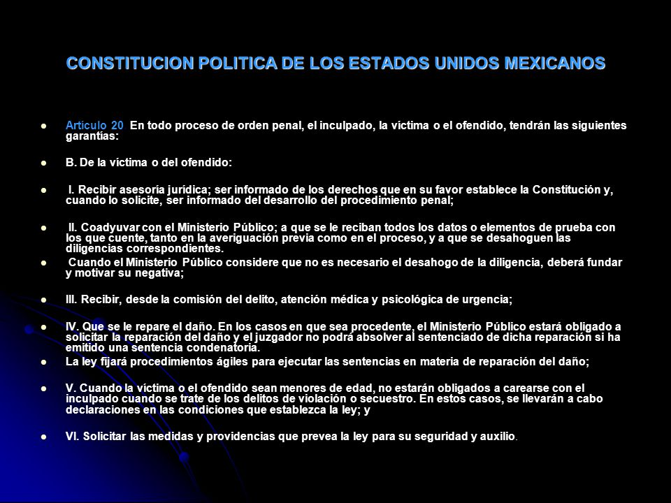 CONSTITUCION POLITICA DE LOS ESTADOS UNIDOS MEXICANOS Artículo 20. En todo proceso de orden penal, el inculpado, la víctima o el ofendido, tendrán las