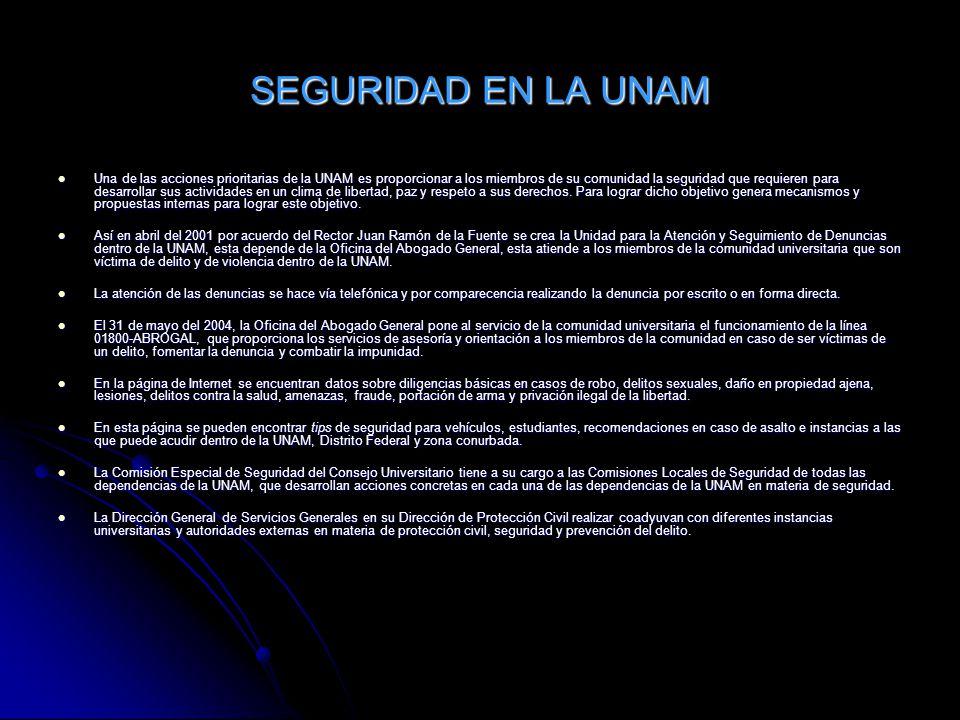 SEGURIDAD EN LA UNAM Una de las acciones prioritarias de la UNAM es proporcionar a los miembros de su comunidad la seguridad que requieren para desarr