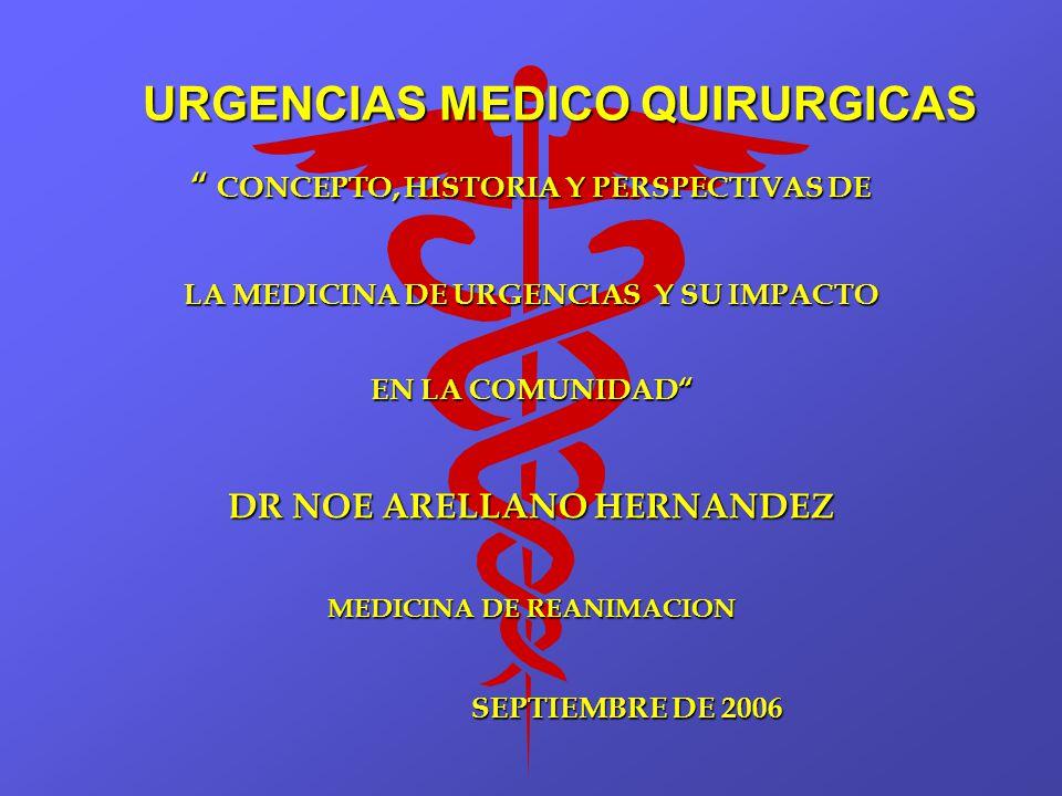 URGENCIAS MEDICO QUIRURGICAS CONCEPTO, HISTORIA Y PERSPECTIVAS DE CONCEPTO, HISTORIA Y PERSPECTIVAS DE LA MEDICINA DE URGENCIAS Y SU IMPACTO EN LA COM