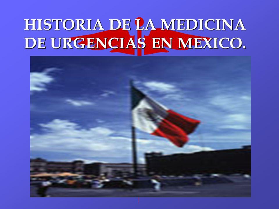 HISTORIA DE LA MEDICINA DE URGENCIAS EN MEXICO.