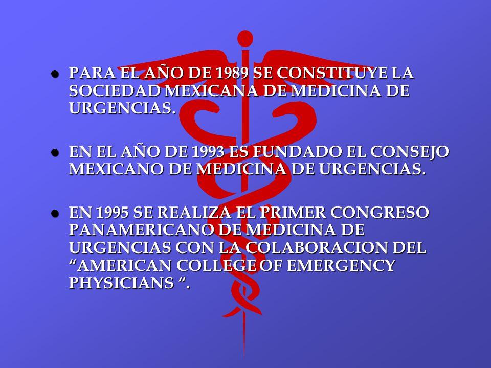 l PARA EL AÑO DE 1989 SE CONSTITUYE LA SOCIEDAD MEXICANA DE MEDICINA DE URGENCIAS. l EN EL AÑO DE 1993 ES FUNDADO EL CONSEJO MEXICANO DE MEDICINA DE U