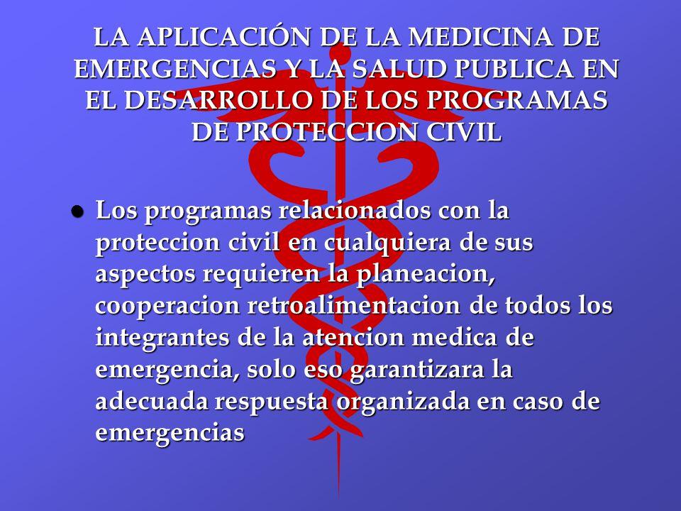 LA APLICACIÓN DE LA MEDICINA DE EMERGENCIAS Y LA SALUD PUBLICA EN EL DESARROLLO DE LOS PROGRAMAS DE PROTECCION CIVIL l Los programas relacionados con