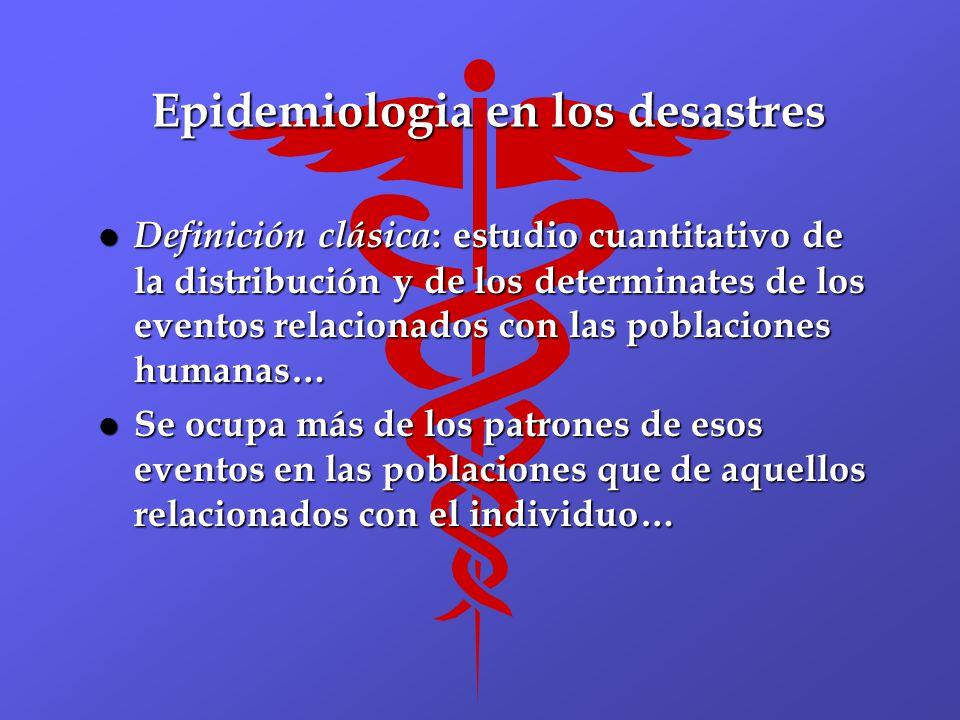 Epidemiologia en los desastres l Definición clásica : estudio cuantitativo de la distribución y de los determinates de los eventos relacionados con la