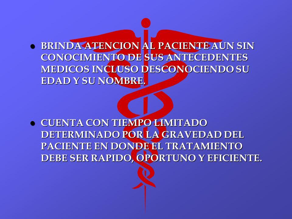 l BRINDA ATENCION AL PACIENTE AUN SIN CONOCIMIENTO DE SUS ANTECEDENTES MEDICOS INCLUSO DESCONOCIENDO SU EDAD Y SU NOMBRE. l CUENTA CON TIEMPO LIMITADO