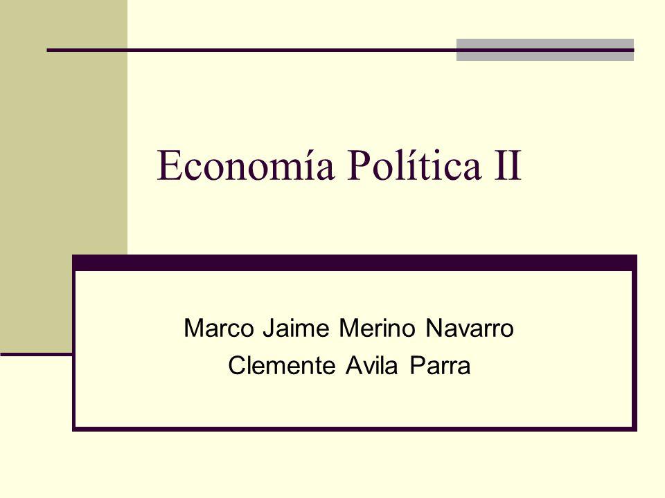 Economía Política II Marco Jaime Merino Navarro Clemente Avila Parra