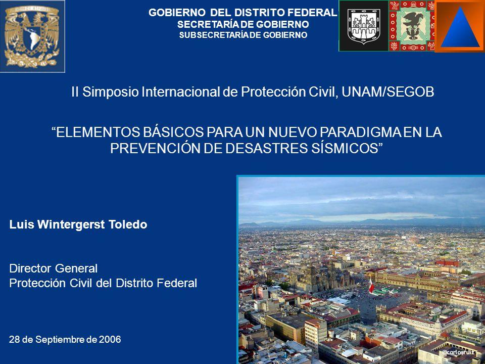 Luis Wintergerst Toledo Director General Protección Civil del Distrito Federal 28 de Septiembre de 2006 ELEMENTOS BÁSICOS PARA UN NUEVO PARADIGMA EN L