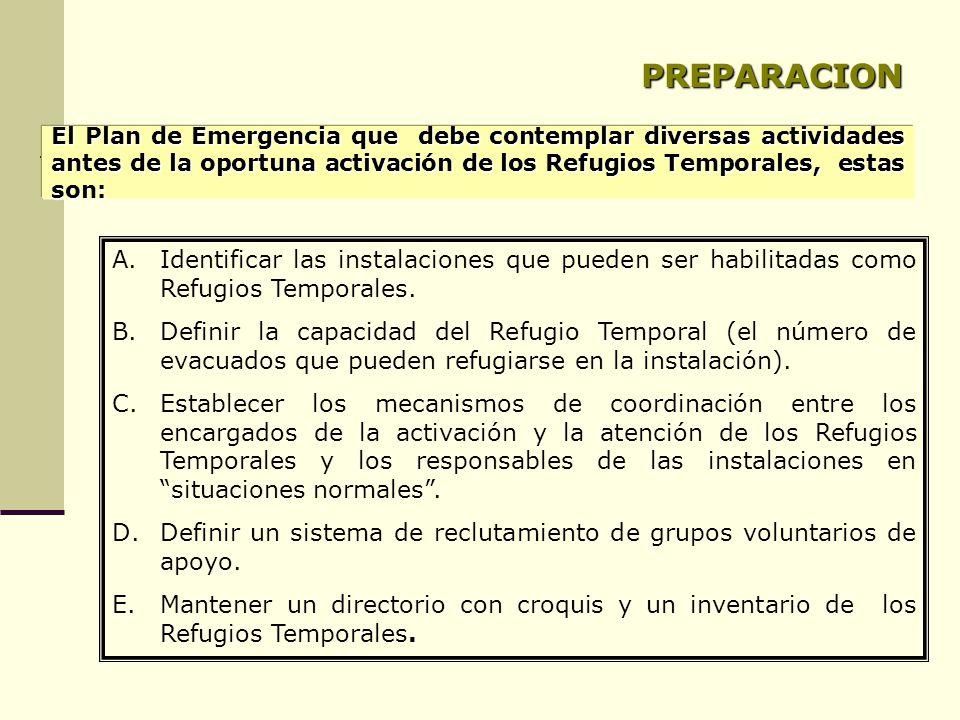 PREPARACION El Plan de Emergencia que debe contemplar diversas actividades antes de la oportuna activación de los Refugios Temporales, estas son: A.Identificar las instalaciones que pueden ser habilitadas como Refugios Temporales.