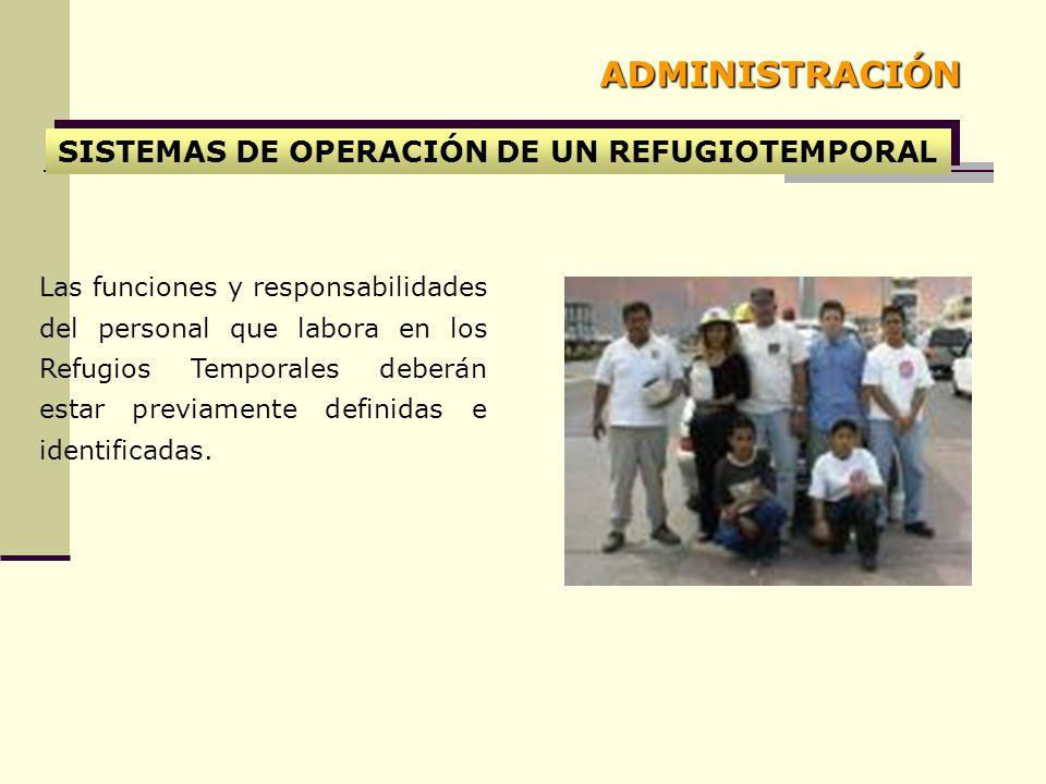 SISTEMAS DE OPERACIÓN DE UN REFUGIOTEMPORAL Las funciones y responsabilidades del personal que labora en los Refugios Temporales deberán estar previam