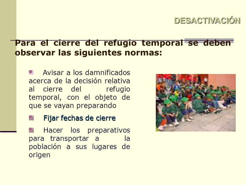 Para el cierre del refugio temporal se deben observar las siguientes normas: Avisar a los damnificados acerca de la decisión relativa al cierre del re