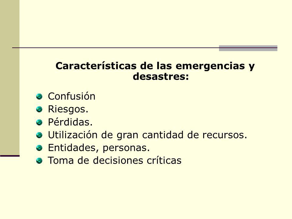 Características de las emergencias y desastres: Confusión Riesgos. Pérdidas. Utilización de gran cantidad de recursos. Entidades, personas. Toma de de