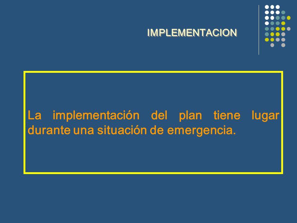 IMPLEMENTACION La implementación del plan tiene lugar durante una situación de emergencia.