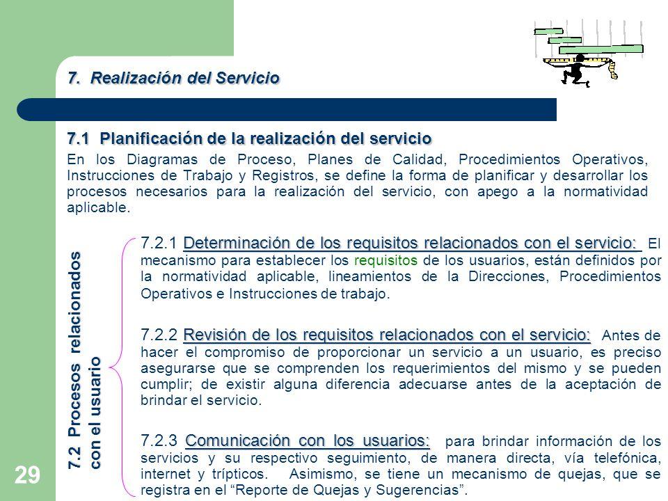 29 En los Diagramas de Proceso, Planes de Calidad, Procedimientos Operativos, Instrucciones de Trabajo y Registros, se define la forma de planificar y desarrollar los procesos necesarios para la realización del servicio, con apego a la normatividad aplicable.