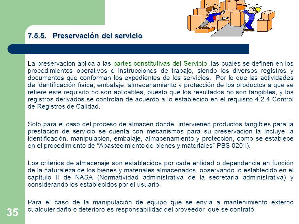 35 7.5.5. Preservación del servicio La preservación aplica a las partes constitutivas del Servicio, las cuales se definen en los procedimientos operat