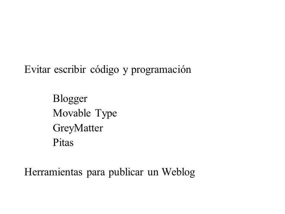 Evitar escribir código y programación Blogger Movable Type GreyMatter Pitas Herramientas para publicar un Weblog
