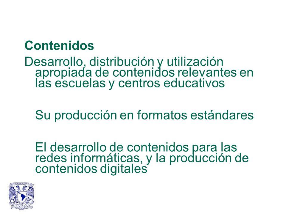 Contenidos Desarrollo, distribución y utilización apropiada de contenidos relevantes en las escuelas y centros educativos Su producción en formatos estándares El desarrollo de contenidos para las redes informáticas, y la producción de contenidos digitales