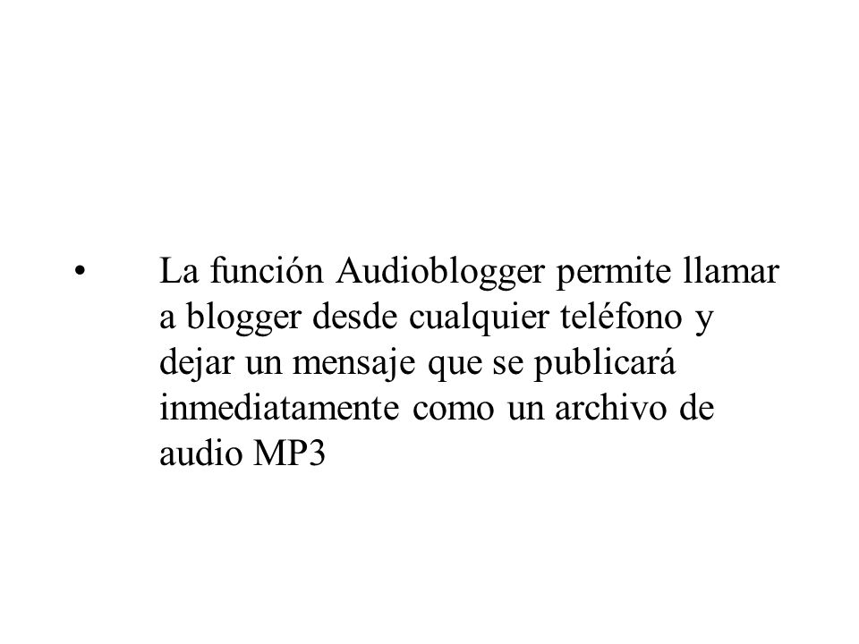La función Audioblogger permite llamar a blogger desde cualquier teléfono y dejar un mensaje que se publicará inmediatamente como un archivo de audio MP3