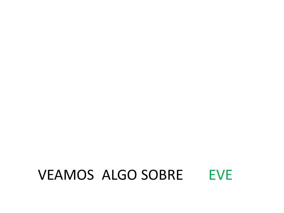 VEAMOS ALGO SOBRE EVE