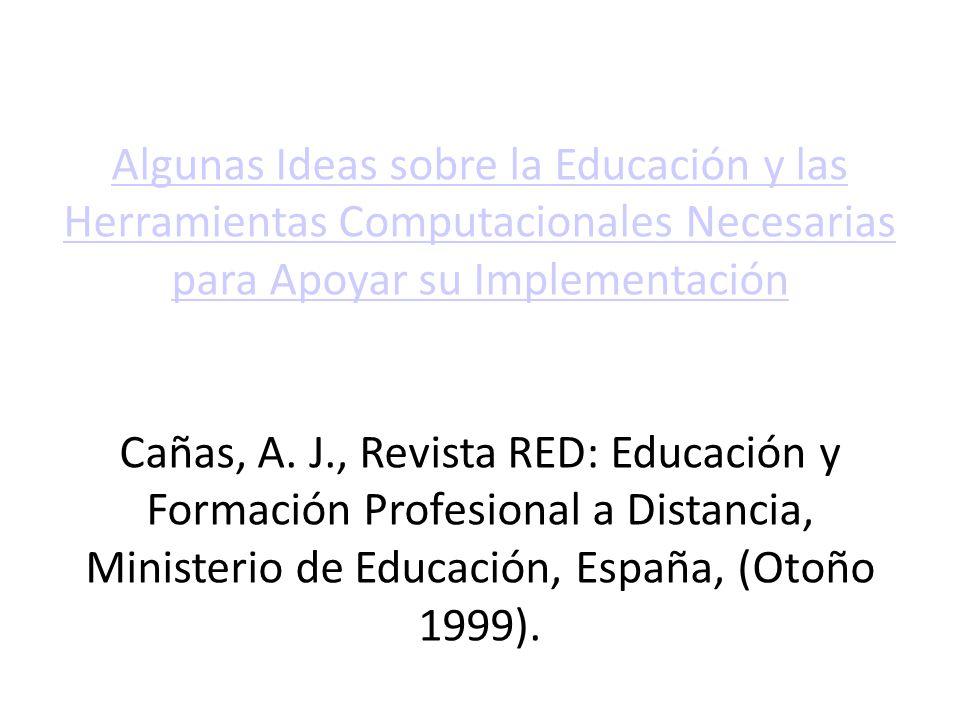 Algunas Ideas sobre la Educación y las Herramientas Computacionales Necesarias para Apoyar su Implementación Cañas, A. J., Revista RED: Educación y Fo