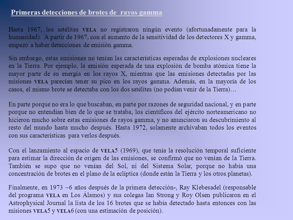 Primeras detecciones de brotes de rayos gamma Hasta 1967, los satélites VELA no registraron ningún evento (afortunadamente para la humanidad). A parti