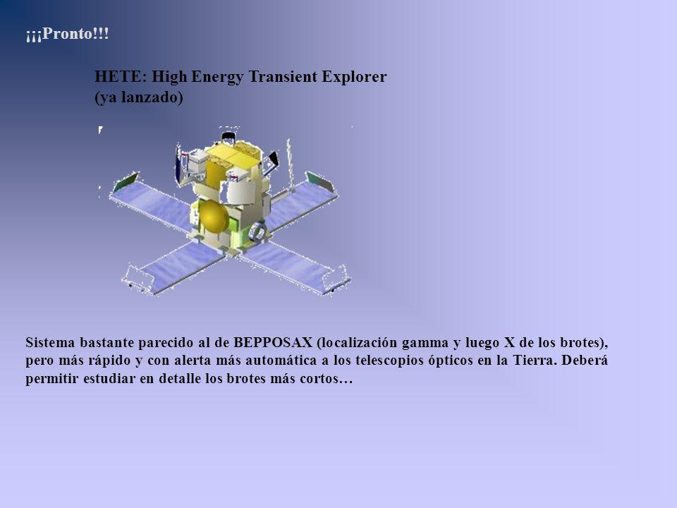 HETE: High Energy Transient Explorer (ya lanzado) ¡¡¡Pronto!!! Sistema bastante parecido al de BEPPOSAX (localización gamma y luego X de los brotes),