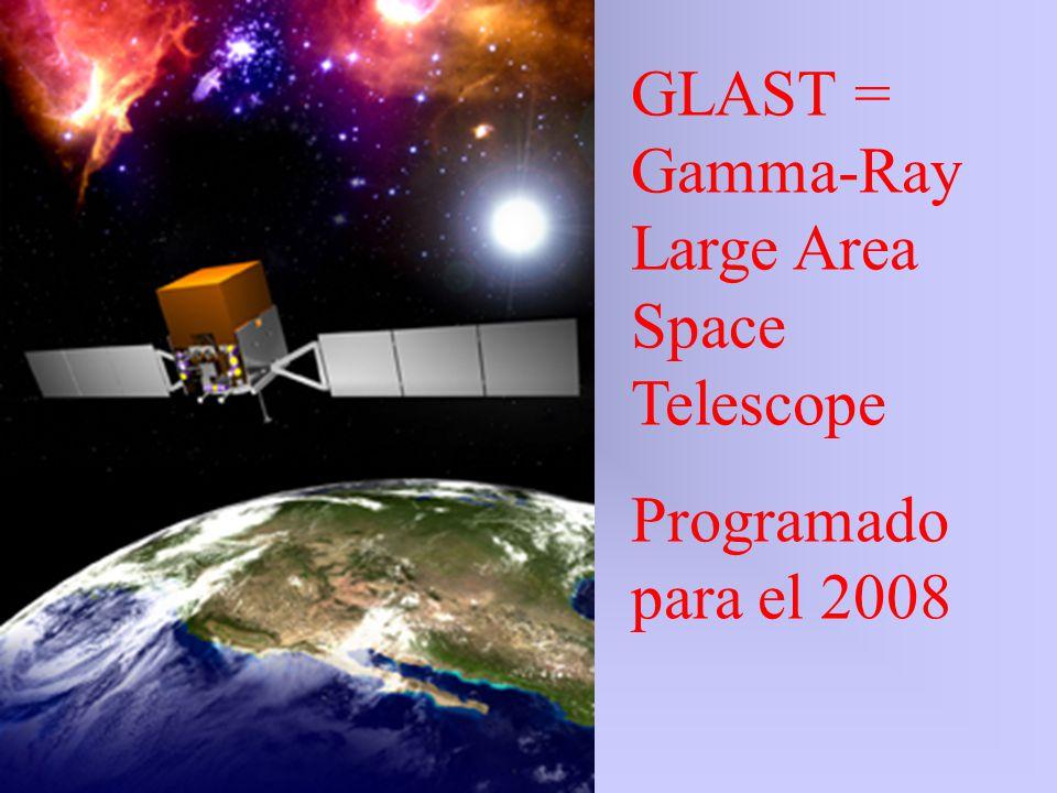 GLAST = Gamma-Ray Large Area Space Telescope Programado para el 2008