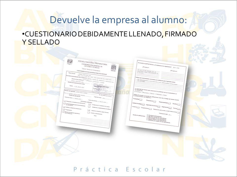 Devuelve la empresa al alumno: CUESTIONARIO DEBIDAMENTE LLENADO, FIRMADO Y SELLADO