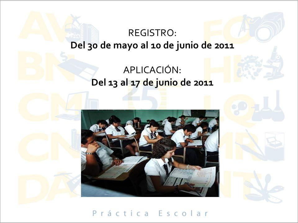 REGISTRO: Del 30 de mayo al 10 de junio de 2011 APLICACIÓN: Del 13 al 17 de junio de 2011