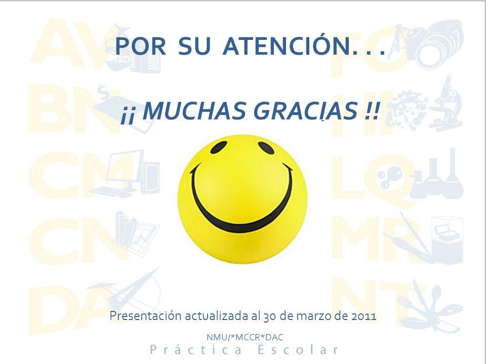 POR SU ATENCIÓN... ¡¡ MUCHAS GRACIAS !! Presentación actualizada al 30 de marzo de 2011 NMU/*MCCR*DAC