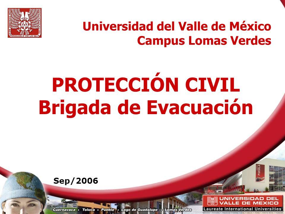 1 Universidad del Valle de México Campus Lomas Verdes PROTECCIÓN CIVIL Brigada de Evacuación Sep/2006