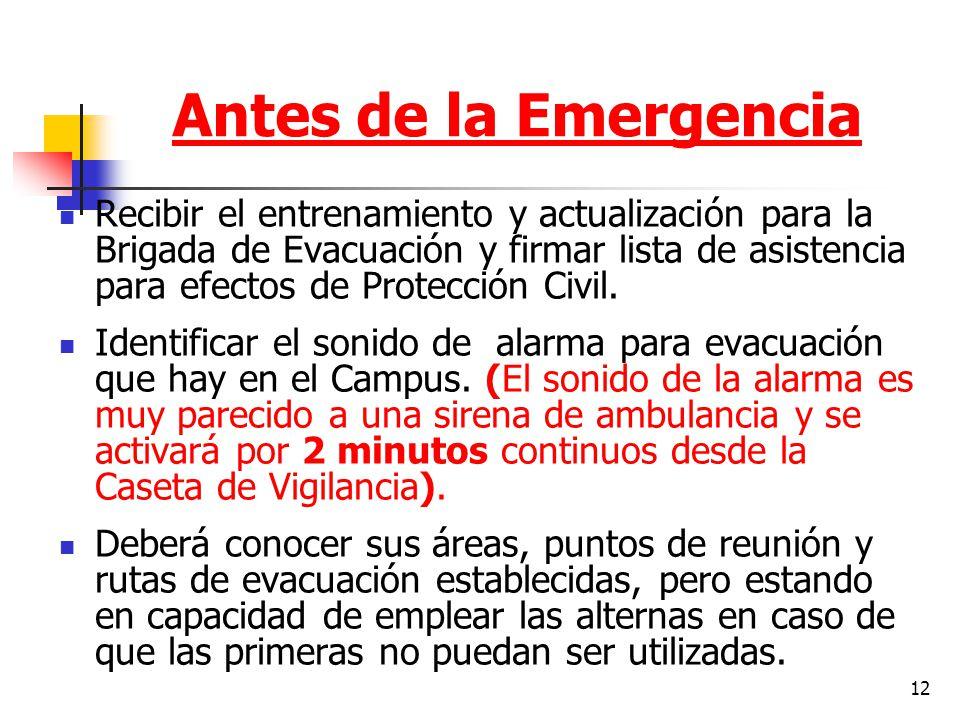 12 Antes de la Emergencia Recibir el entrenamiento y actualización para la Brigada de Evacuación y firmar lista de asistencia para efectos de Protecci