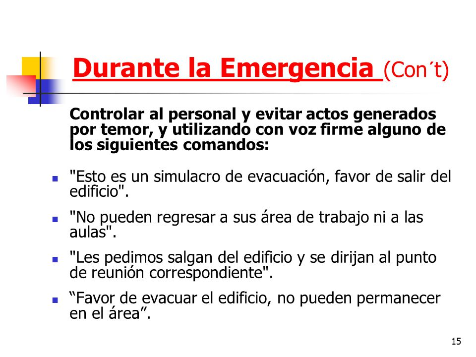 15 Controlar al personal y evitar actos generados por temor, y utilizando con voz firme alguno de los siguientes comandos:
