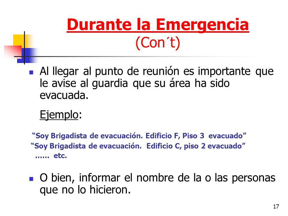 17 Al llegar al punto de reunión es importante que le avise al guardia que su área ha sido evacuada. Ejemplo: Soy Brigadista de evacuación. Edificio F