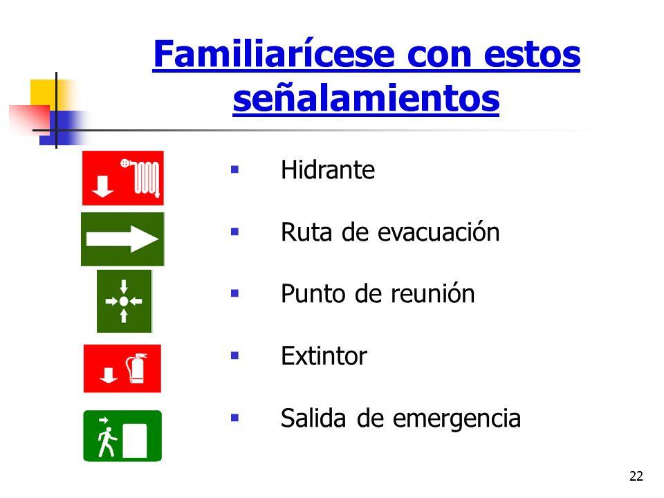 22 Familiarícese con estos señalamientos Hidrante Ruta de evacuación Punto de reunión Extintor Salida de emergencia