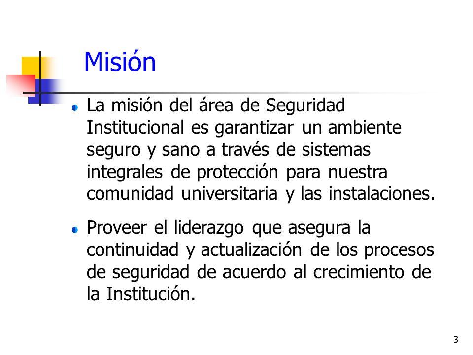 3 Misión La misión del área de Seguridad Institucional es garantizar un ambiente seguro y sano a través de sistemas integrales de protección para nues
