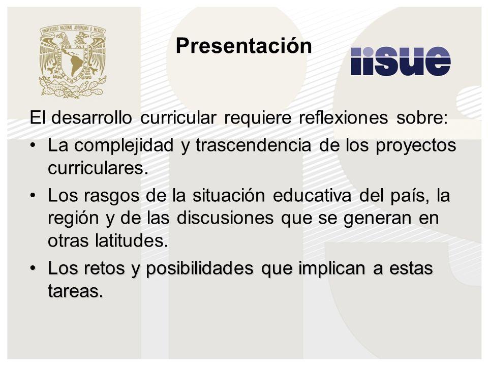 Presentación El desarrollo curricular requiere reflexiones sobre: La complejidad y trascendencia de los proyectos curriculares. Los rasgos de la situa