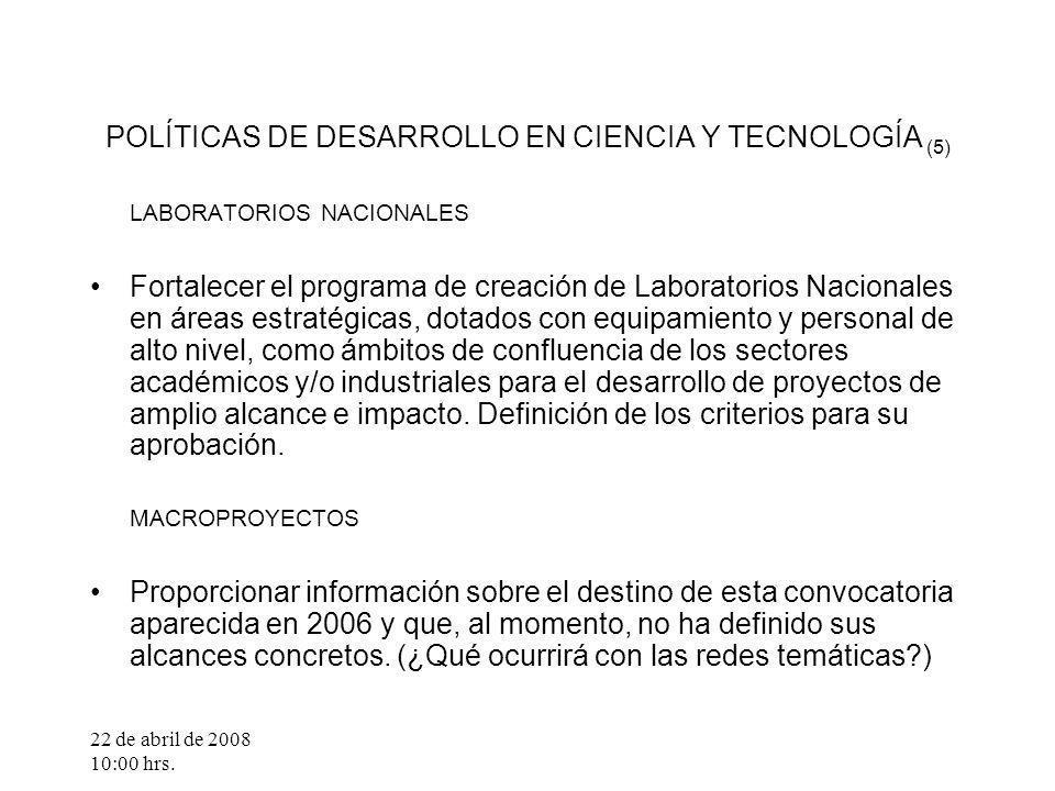 22 de abril de 2008 10:00 hrs. POLÍTICAS DE DESARROLLO EN CIENCIA Y TECNOLOGÍA (5) LABORATORIOS NACIONALES Fortalecer el programa de creación de Labor