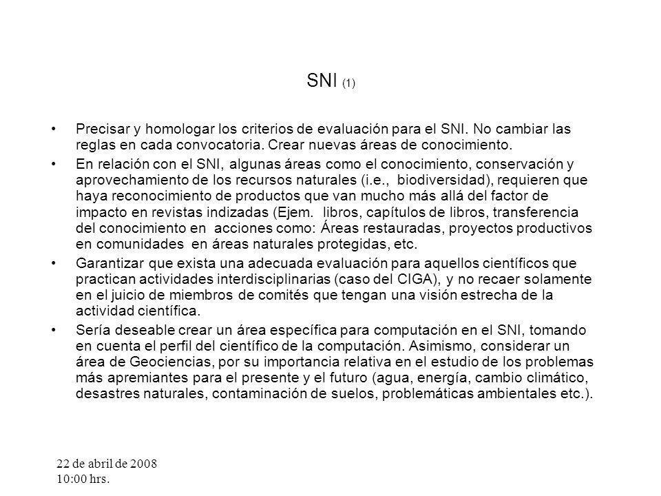 22 de abril de 2008 10:00 hrs. SNI (1) Precisar y homologar los criterios de evaluación para el SNI. No cambiar las reglas en cada convocatoria. Crear