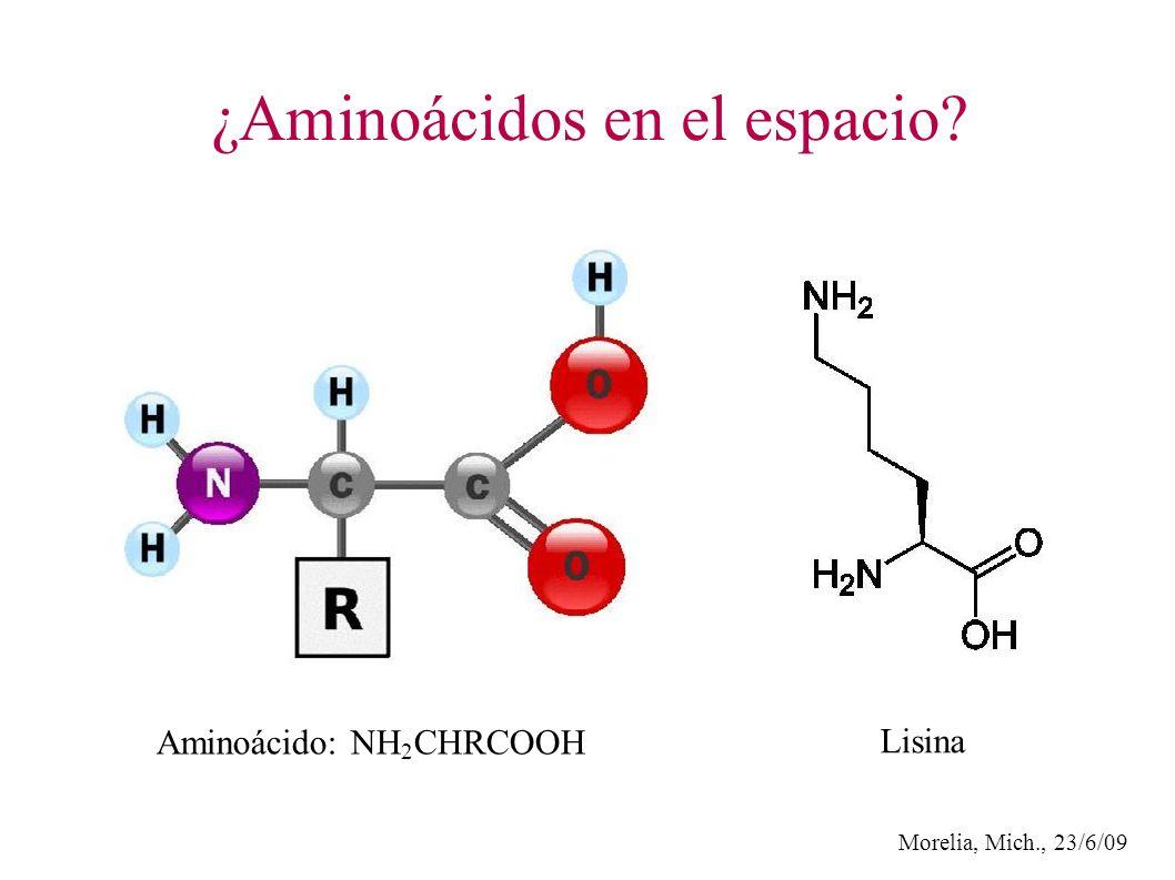 Morelia, Mich., 23/6/09 ¿Aminoácidos en el espacio? Aminoácido: NH 2 CHRCOOH Lisina