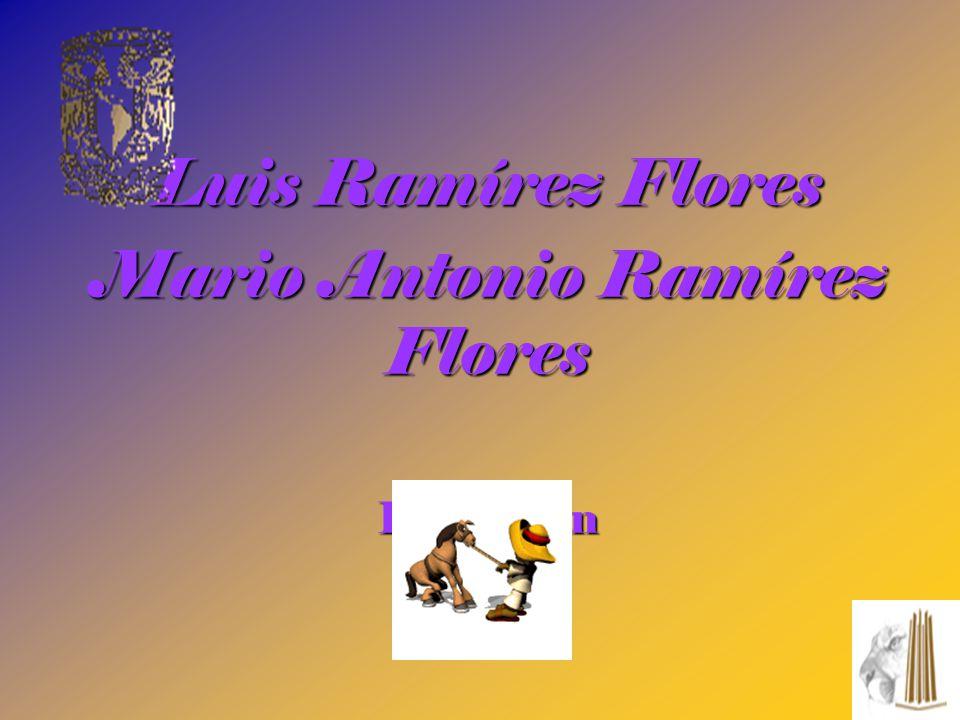 Luis Ramírez Flores Mario Antonio Ramírez Flores Presentan