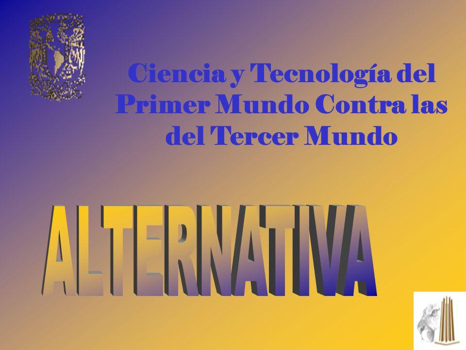 Ciencia y Tecnología del Primer Mundo Contra las del Tercer Mundo