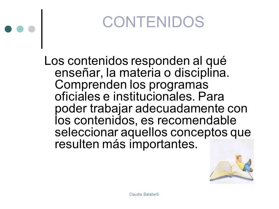 CONTENIDOS Los contenidos responden al qué enseñar, la materia o disciplina. Comprenden los programas oficiales e institucionales. Para poder trabajar