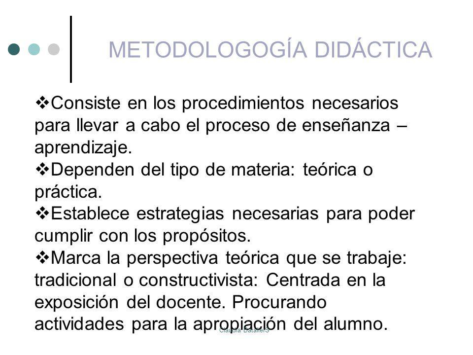 METODOLOGOGÍA DIDÁCTICA Consiste en los procedimientos necesarios para llevar a cabo el proceso de enseñanza – aprendizaje. Dependen del tipo de mater