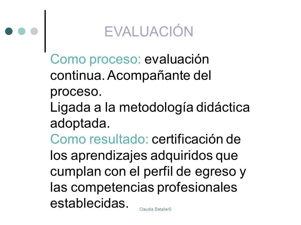 EVALUACIÓN Como proceso: evaluación continua. Acompañante del proceso. Ligada a la metodología didáctica adoptada. Como resultado: certificación de lo