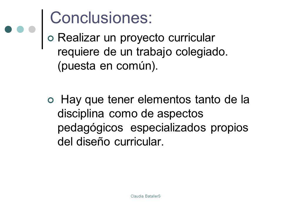 Conclusiones: Realizar un proyecto curricular requiere de un trabajo colegiado. (puesta en común). Hay que tener elementos tanto de la disciplina como
