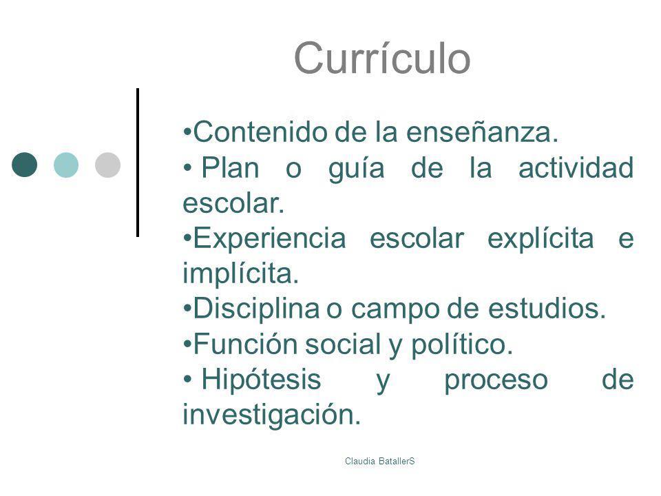 Currículo Contenido de la enseñanza. Plan o guía de la actividad escolar. Experiencia escolar explícita e implícita. Disciplina o campo de estudios. F